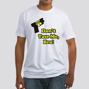 Don't Tase Me Fitted T-Shirt