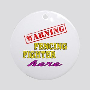 Warning Fencing Fighter Here Round Ornament