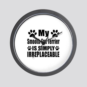 Smooth Fox Terrier is simply irreplacea Wall Clock