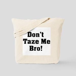 Don't Taze Me Bro! Tote Bag