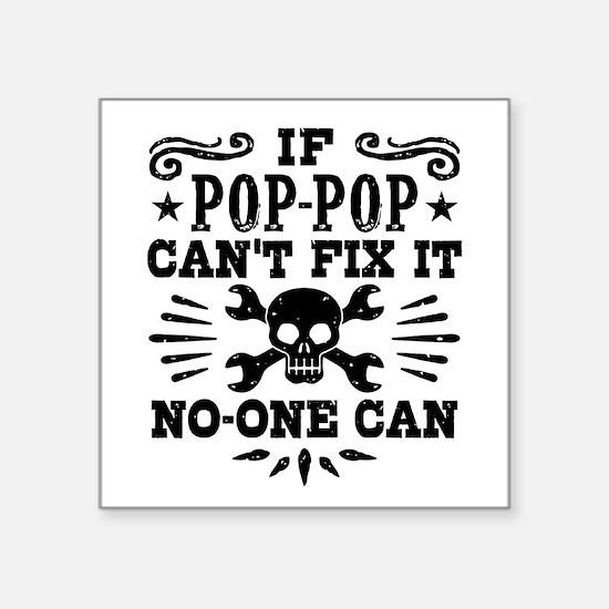 """If Pop Pop Can't Fix It No Square Sticker 3"""" x 3"""""""