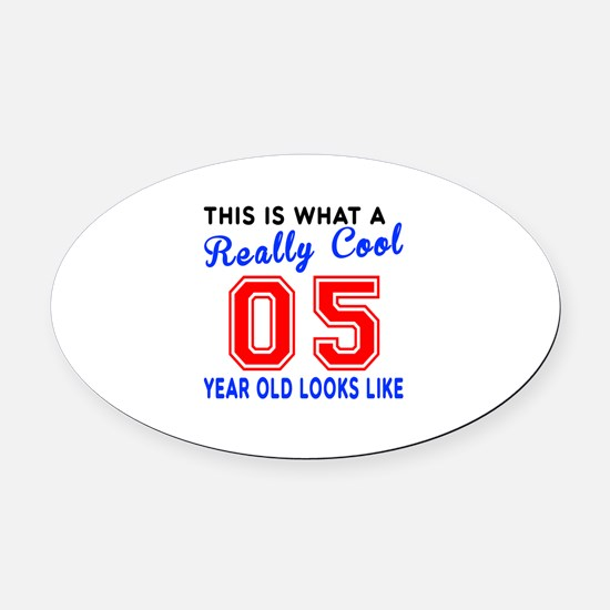 Really Cool 05 Birthday Designs Oval Car Magnet