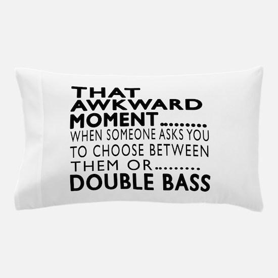 Double bass Awkward Moment Designs Pillow Case