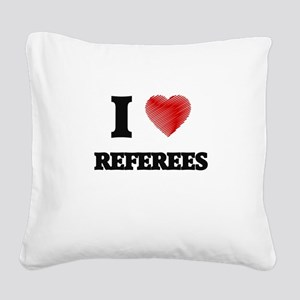 I love Referees (Heart made f Square Canvas Pillow
