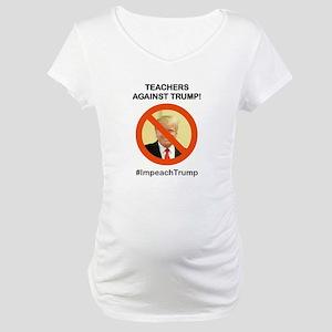 TEACHERS AGAINST TRUMP Maternity T-Shirt