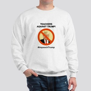 TEACHERS AGAINST TRUMP Sweatshirt