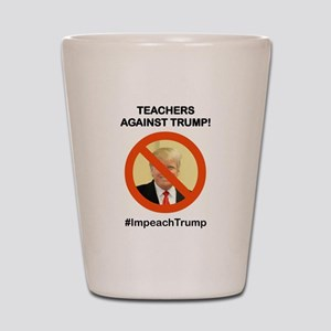 TEACHERS AGAINST TRUMP Shot Glass