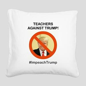 TEACHERS AGAINST TRUMP Square Canvas Pillow