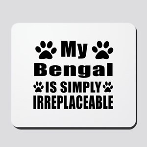 My Bengal cat is simply irreplaceable Mousepad