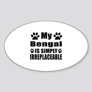 My Bengal cat is simply irreplaceab Sticker (Oval)