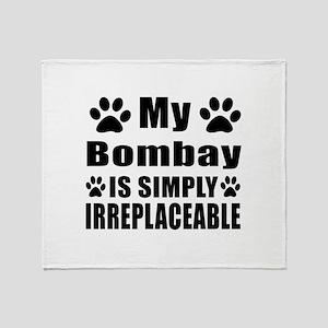 My Bombay cat is simply irreplaceabl Throw Blanket