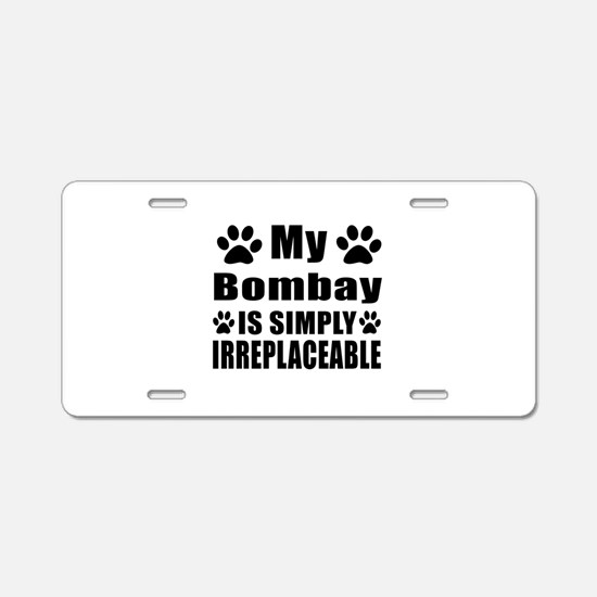 My Bombay cat is simply irr Aluminum License Plate