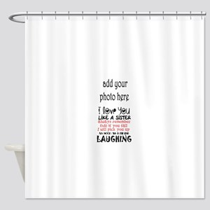 love you like a sister Shower Curtain