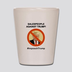 SALESPEOPLE AGAINST TRUMP Shot Glass