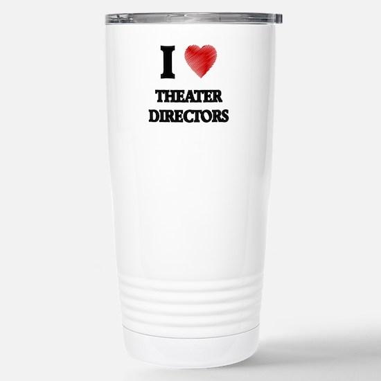 I love Theater Director Stainless Steel Travel Mug