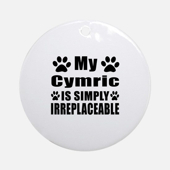 My Cymric cat is simply irreplaceab Round Ornament