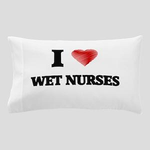 I love Wet Nurses (Heart made from wor Pillow Case