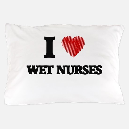 I love Wet Nurses (Heart made from wor Pillow Case