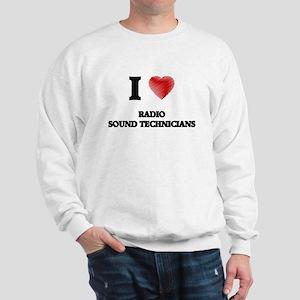 I love Radio Sound Technicians (Heart m Sweatshirt