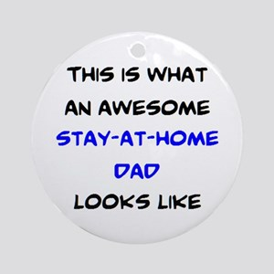 awesome stay at home dad Round Ornament