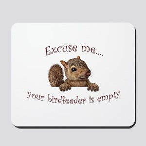 Excuse me...your birdfeeder is empty Mousepad