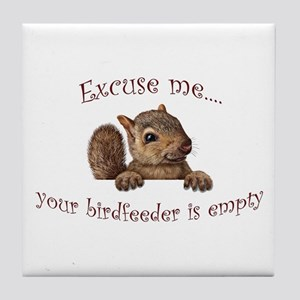 Excuse me...your birdfeeder is empty Tile Coaster