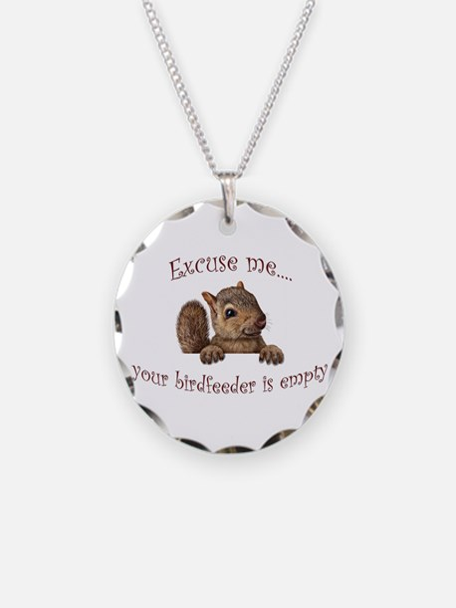 Excuse me...your birdfeeder is empty Necklace