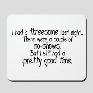 I Had A Threesome Mousepad