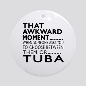 Tuba Awkward Moment Designs Round Ornament