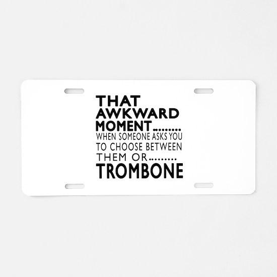 Trombone Awkward Moment Des Aluminum License Plate