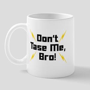 Don't Tase Me Bro Mug