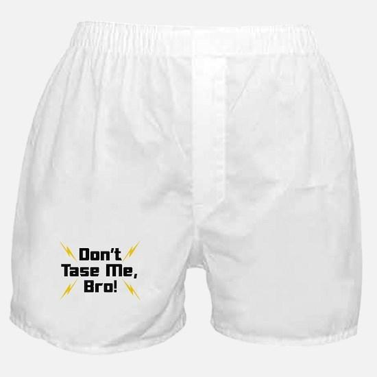 Don't Tase Me Bro Boxer Shorts