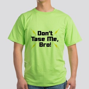 Don't Tase Me Bro Green T-Shirt