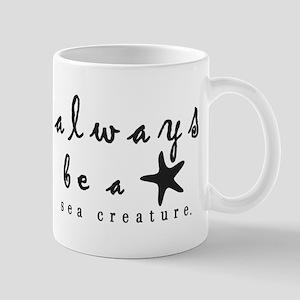Always Be a Sea Creature Mugs