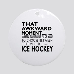 Ice Hockey Awkward Moment Designs Round Ornament