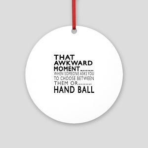 Hand Ball Awkward Moment Designs Round Ornament