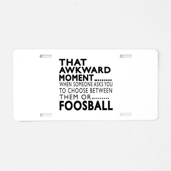 Foosball Awkward Moment Des Aluminum License Plate