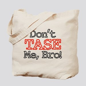 Don't Tase Me, Bro! Tote Bag