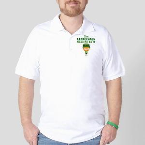 Leprechaun Made Me Golf Shirt
