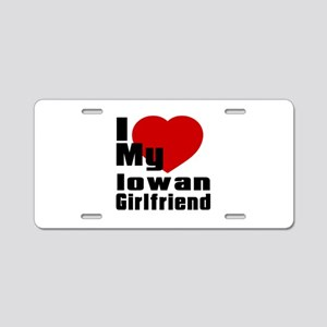 I Love My Iowan Girlfriend Aluminum License Plate