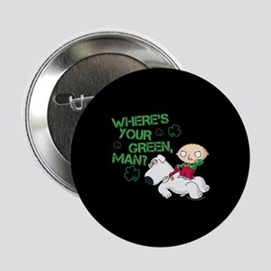 "Family Guy Where's Your Green 2.25"" Button"