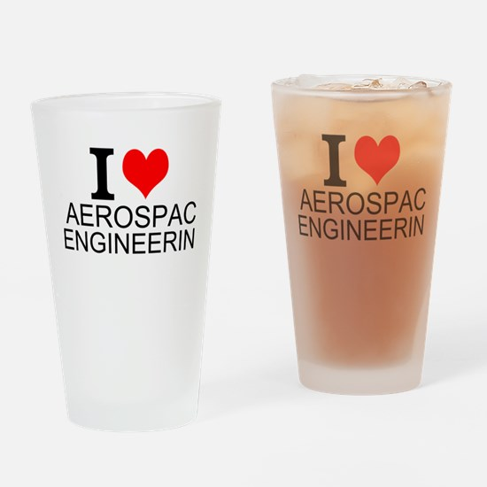 I Love Aerospace Engineering Drinking Glass