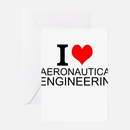 I Love Aeronautical Engineering Greeting Cards