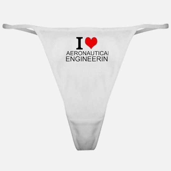 I Love Aeronautical Engineering Classic Thong