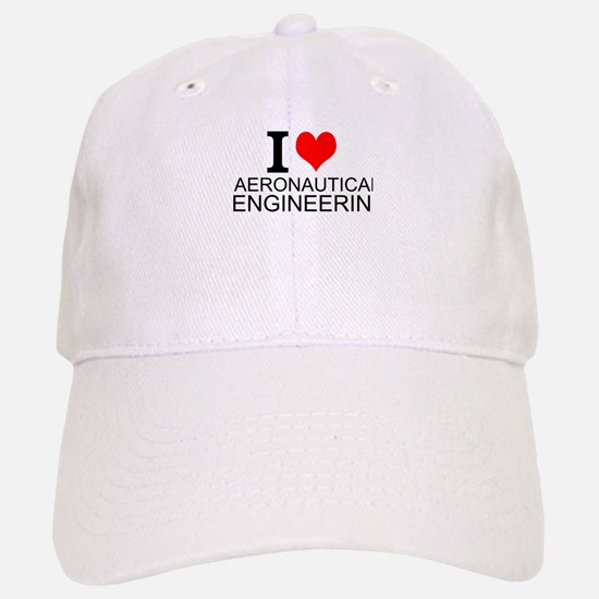 I Love Aeronautical Engineering Baseball Baseball Baseball Cap