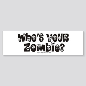 Whose your Zombie? Halloween Bumper Sticker