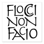 """Flocci Non Facio Square Car Magnet 3"""" X 3&quo"""