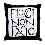 Flocci Non Facio Throw Pillow