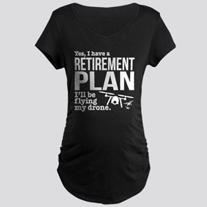 Drone Retirement Plan Maternity T-Shirt