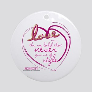 SATC Love Is The Thing Round Ornament